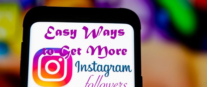 Easy Ways to Get More Instagram Followers