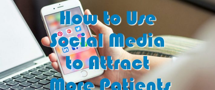 How to Use Social Media to Attract More Patients