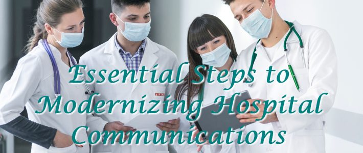 Essential Steps to Modernizing Hospital Communications
