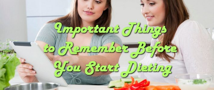 Important Things to Remember Before You Start Dieting
